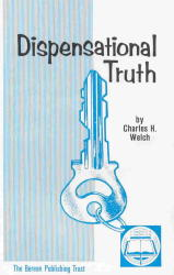 Dispensational Truth by Charles H. Welch [Hardcover] - $19.95 ...